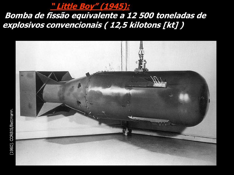 Little Boy (1945): Bomba de fissão equivalente a 12 500 toneladas de explosivos convencionais ( 12,5 kilotons [kt] )
